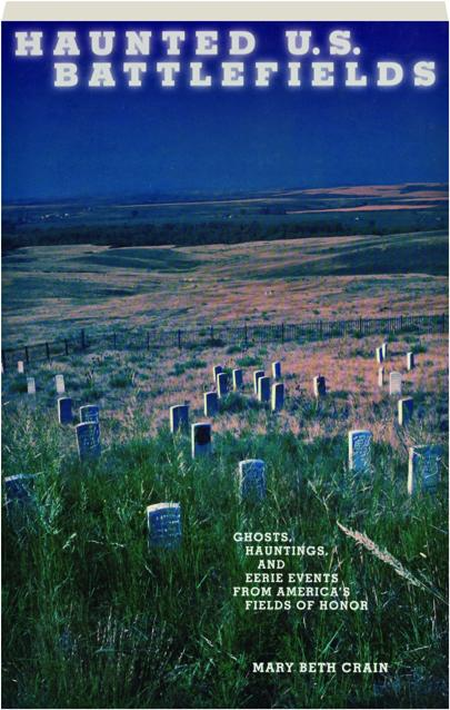 HAUNTED U S  BATTLEFIELDS: Ghosts, Hauntings, and Eerie Events from  America's Fields of Honor - HamiltonBook com