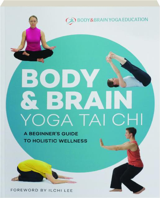 Body Brain Yoga Tai Chi A Beginner S Guide To Holistic Wellness Hamiltonbook Com