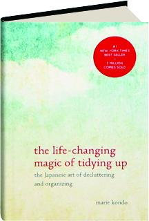 The Life Changing Magic Of Tidying Up The Japanese Art Of Decluttering And Organizing