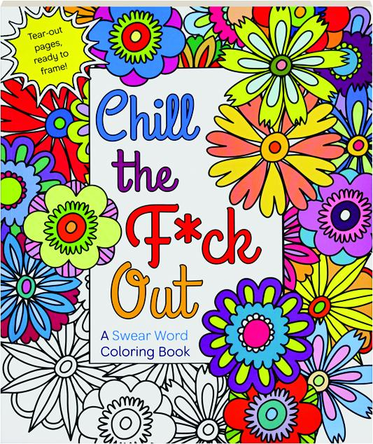 CHILL THE FCK OUT A Swear Word Coloring Book
