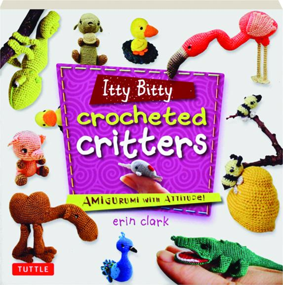 itty bitty crocheted critters amigurumi with attitude