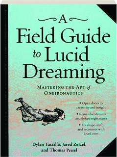 A FIELD GUIDE TO LUCID DREAMING: Mastering the Art of Oneironautics -  HamiltonBook com