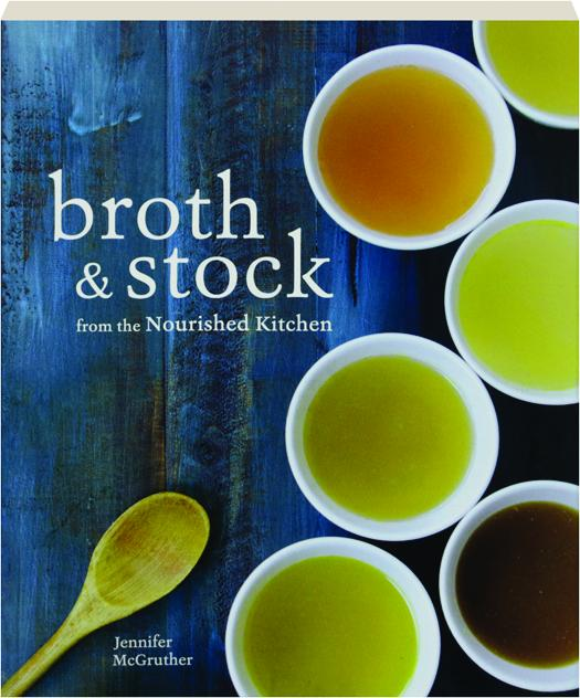 broth stock from the nourished kitchen - Nourished Kitchen