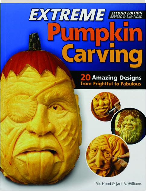 Extreme pumpkin carving second edition revised