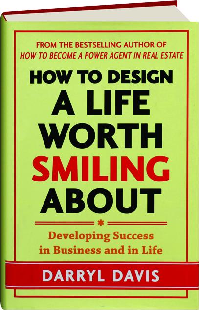how to design a life worth smiling about developing success in business and in life davis darryl
