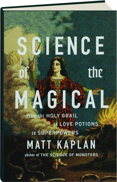 Science Of The Magical From The Holy Grail To Love Potions To