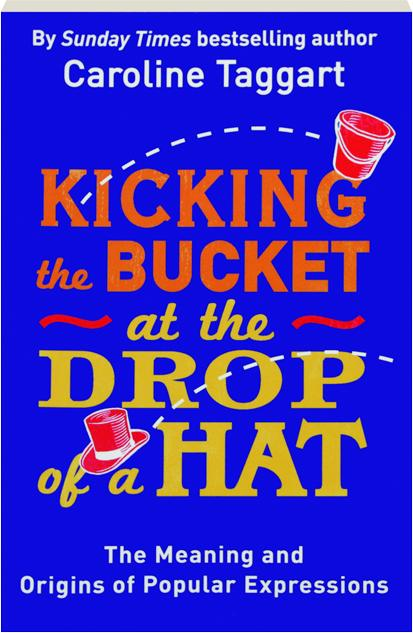 37acc23085b KICKING THE BUCKET AT THE DROP OF A HAT  The Meaning and Origins of Popular
