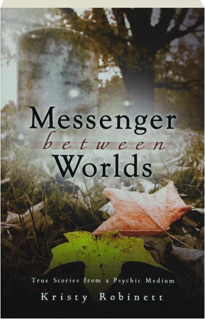 messenger between worlds true stories from a psychic medium
