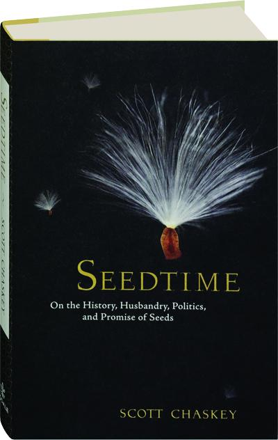 Seedtime On The History Husbandry Politics And Promise Of Seeds