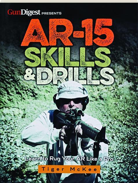 Ar 15 Skills Drills Learn To Run Your Ar Like A Pro