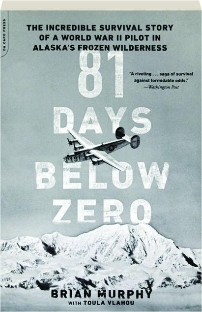 81 Days Below Zero The Incredible Survival Story Of A World War Ii Pilot In