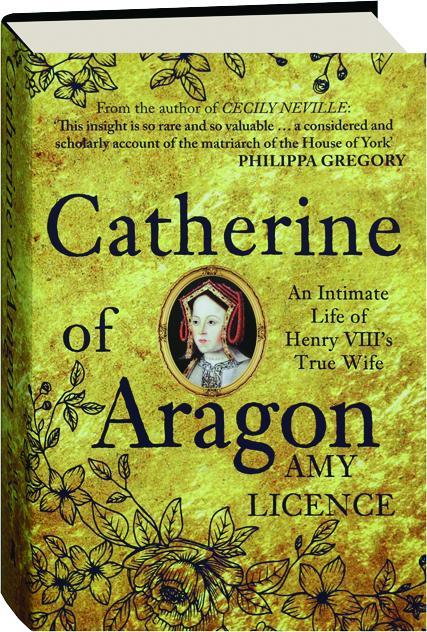 CATHERINE OF ARAGON: An Intimate Life of Henry VIII's True Wife -  HamiltonBook com