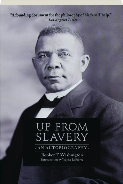 a literary analysis of the autobiography up from slavery by booker t washington Washington begins his autobiography by describing the destitute conditions of his childhood in slavery he was born and raised on a plantation in franklin county, virginia around 1858 or 1859 he was born and raised on a plantation in franklin county, virginia around 1858 or 1859.