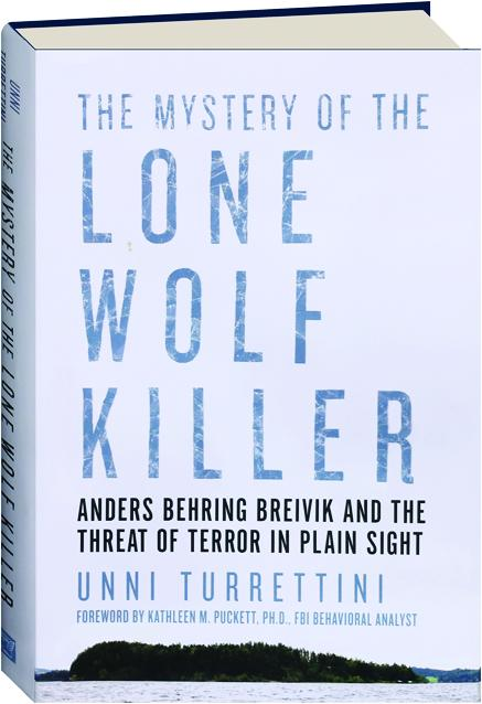 the mystery of the lone wolf killer anders behring breivik and the threat of terror in plain sight