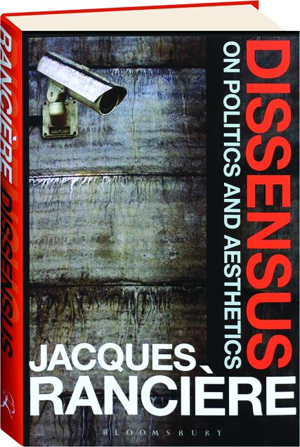 dissensus on politics and aesthetics The politics o f aesthetics the distribution o f the sensible jacques  rancière translated with an introduction by gabriel rockhill acontinuum.