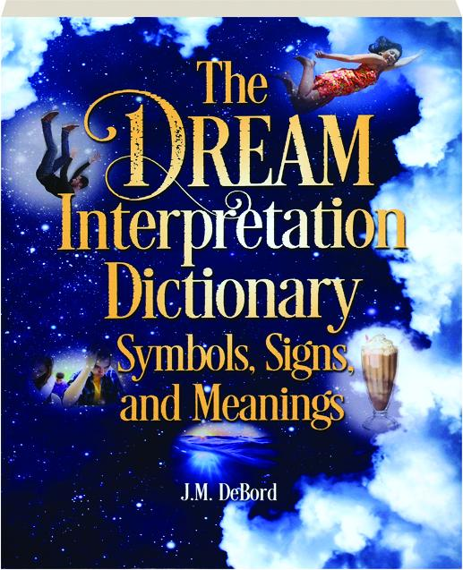 The Dream Interpretation Dictionary Symbols Signs And Meanings