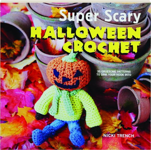 Super Scary Halloween Crochet 35 Gruesome Patterns To Sink Your