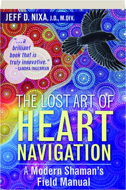 THE LOST ART OF HEART NAVIGATION: A Modern Shaman's Field Manual -  HamiltonBook com