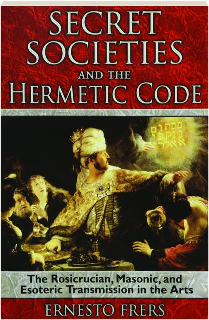 SECRET SOCIETIES AND THE HERMETIC CODE: The Rosicrucian, Masonic, and  Esoteric Transmission in the Arts - HamiltonBook com