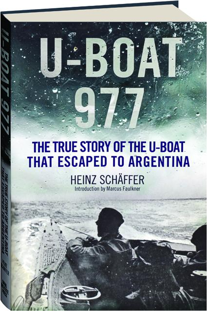 u boat 977  U-BOAT 977: The True Story of the U-Boat That Escaped to Argentina ...
