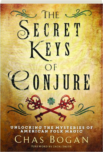 the secret keys of conjure unlocking the mysteries of american folk