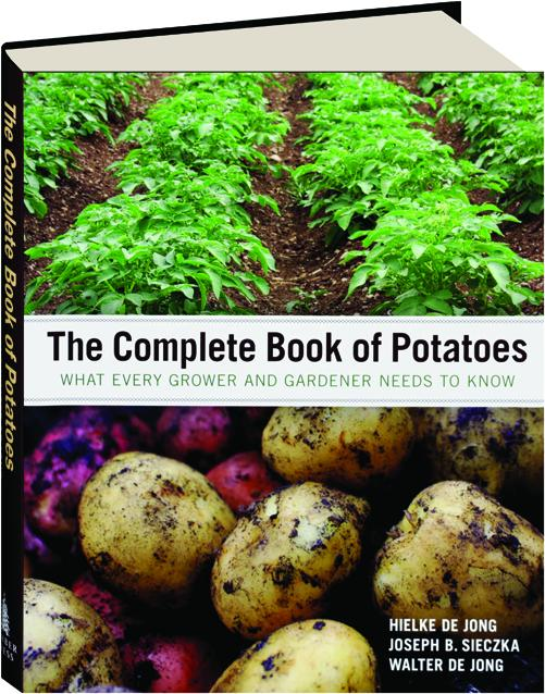 The Complete Book Of Potatoes What Every Grower And