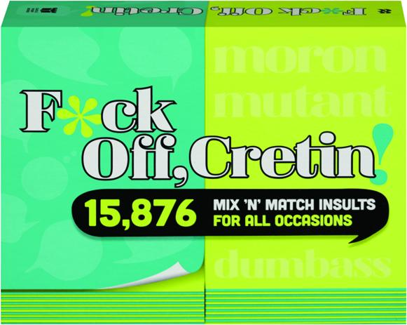 FCK OFF CRETIN 15876 Mix N Match Insults For All