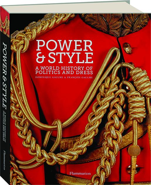 POWER & STYLE: A World History of Politics and Dress - HamiltonBook com