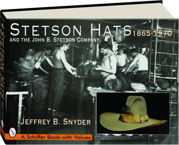 66e2b5f0d38d6 STETSON HATS AND THE JOHN B. STETSON COMPANY, 1865-1970 - HamiltonBook.com