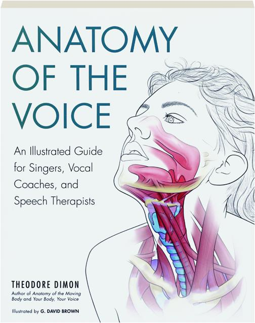 Anatomy Of The Voice An Illustrated Guide For Singers Vocal