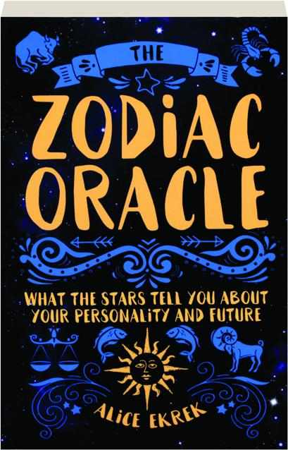 the zodiac oracle what the stars tell you about your personality and future