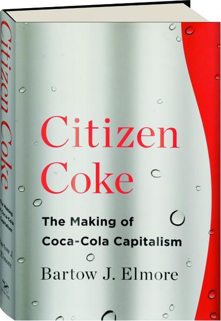 Citizen Coke The Making Of Coca Cola Capitalism Hamiltonbook